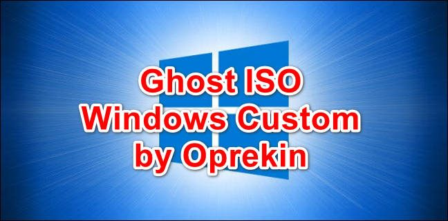 Tải Ghost ISO Windows Custom Build By Oprekin